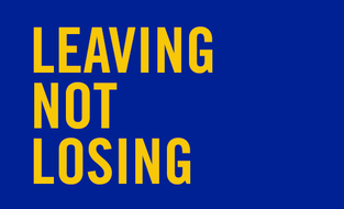 Leaving Not Losing