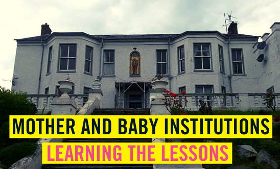 """Mother and Baby Institutions, Learning the Lessons"" text overlay of image of one of these homes"